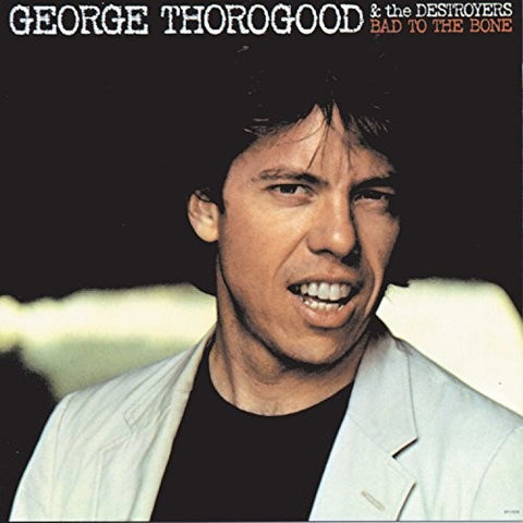 George Thorogood & Destroyers - Bad To The Bone