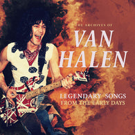 Van Halen - The Archives Of/ Legendary Songs From the Early Days