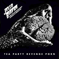 Jello Biafra And The Guantanamo School Of Medicine ‎– Tea Party Revenge Porn