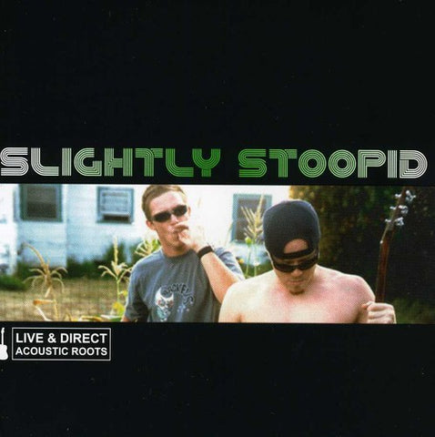 Slightly Stoopid - Acoustic Roots Live and Direct