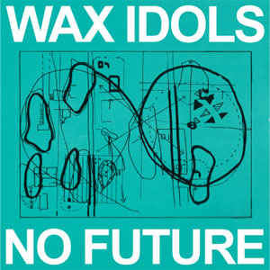 Wax Idols ‎– No Future