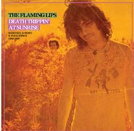 FLAMING LIPS-  Death Trippin' At Sunrise: Rarities, B-Sides & Flexi-Discs 1986-1990