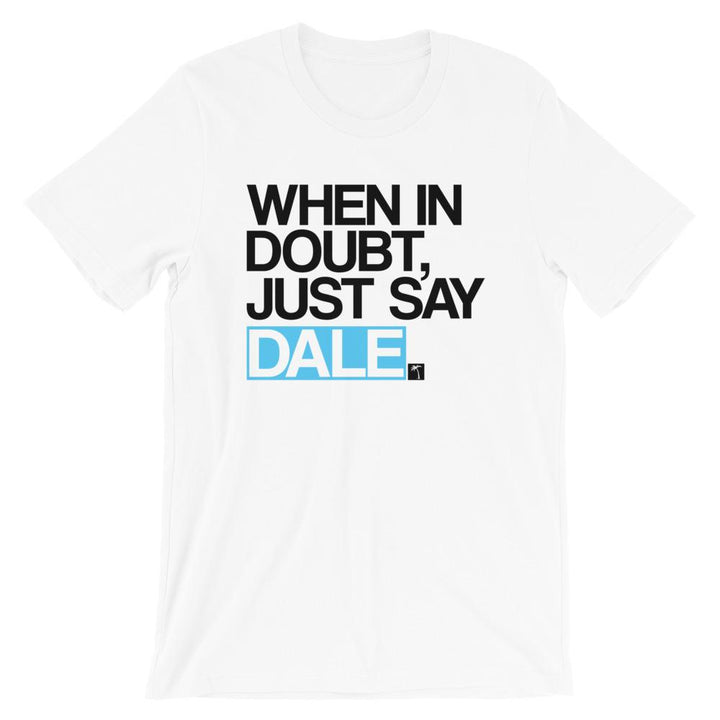 Just Say Dale T-Shirt - 305 Clothing Co.