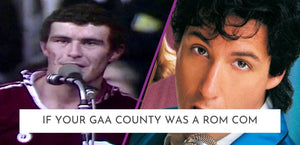 If Your GAA County Was A Rom Com