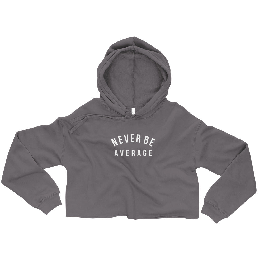 Never Be Average Crop Hoodie