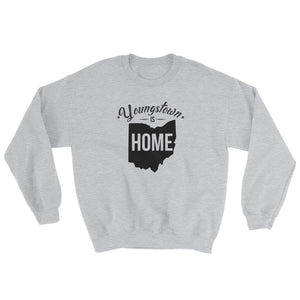 Youngstown is Home Sweatshirt