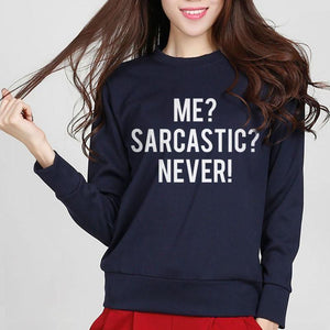 Sweatshirt Me Sarcastic Never! - - Sweat Drôle Marrant Message Sarcastic