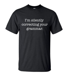T-Shirt Im Silently Correcting Your Grammar - - T-Shirts Grammar Message Silently
