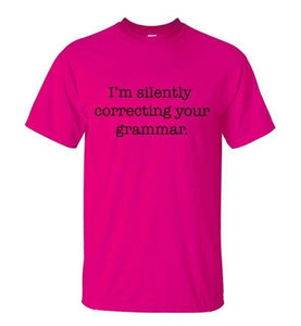 T-Shirt Im Silently Correcting Your Grammar - Rose / M - T-Shirts Grammar Message Silently