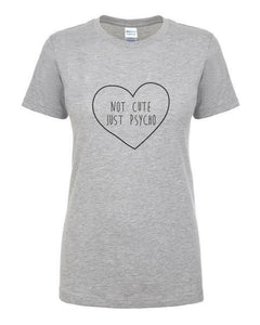 T-Shirt Pour Femme Not Cute Just Psycho - Gris / S - T-Shirts Marrant Message