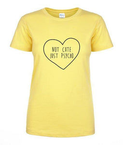 T-Shirt Pour Femme Not Cute Just Psycho - Jaune 2 / S - T-Shirts Marrant Message