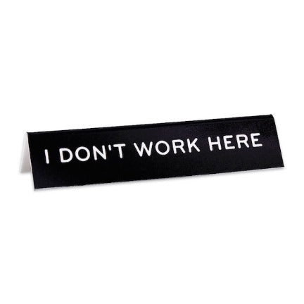 I dont work here desk sign