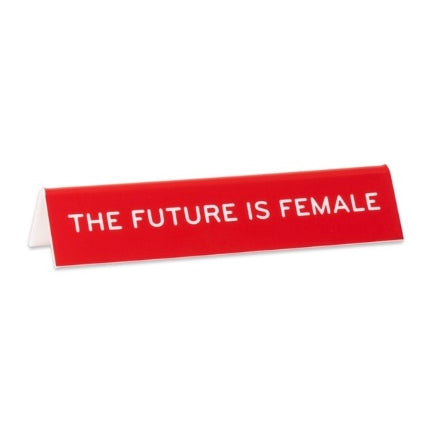 The future is female desk sign