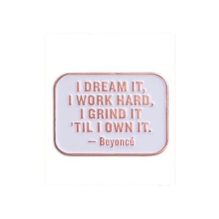 I dream it ,I work hardd Beyonce pin