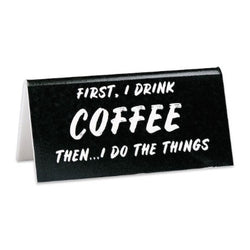 First , I drink coffee then I do things desk sign
