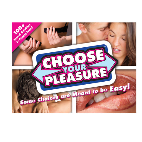 CHOOSE YOUR PLEASURE