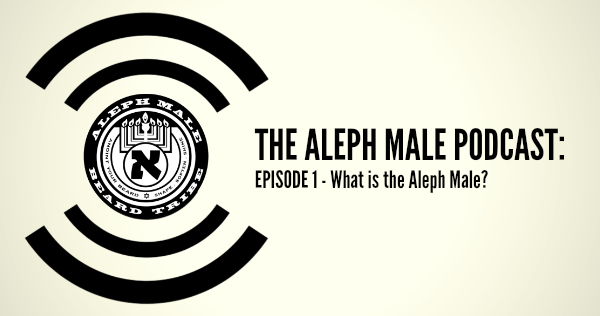 Aleph Male Podcast: Episode 1 - What is the Aleph Male?