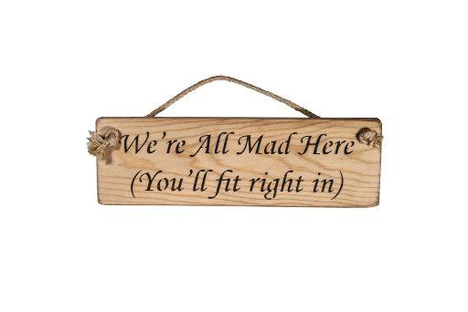 We're All Mad Here (You'll fit right in)