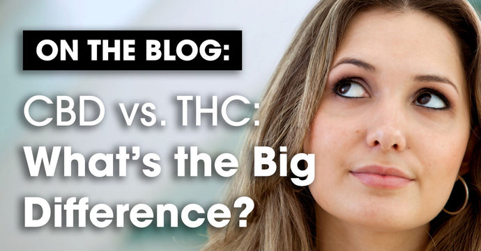 CBD vs. THC - What's the Big Difference?