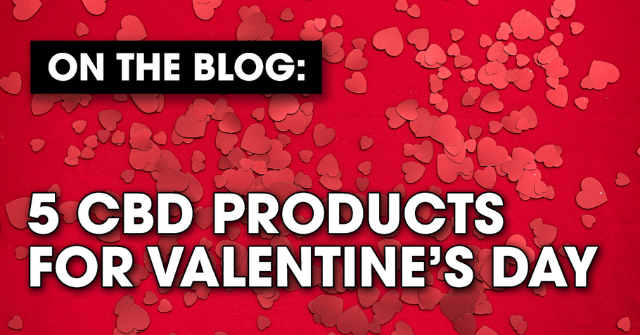 Five CBD Products for Valentine's Day
