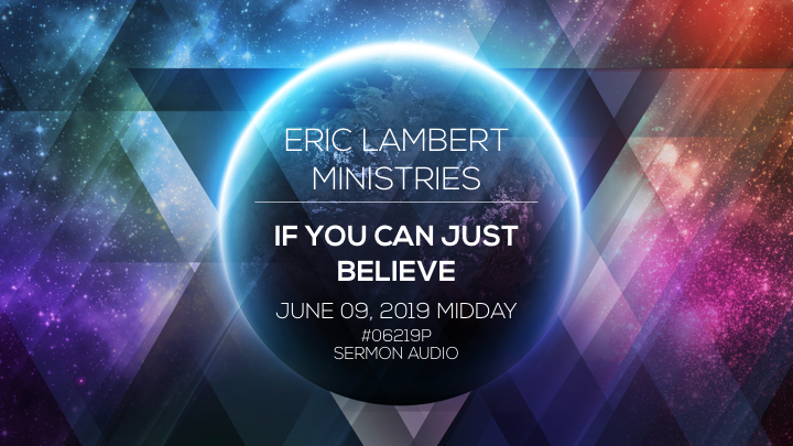 If You Can Just Believe - Part 3 (6/9/19 - 11:30AM)