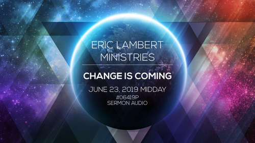 Change Is Coming (6/23/19 - 11:30AM)