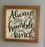 Always stay Humble and Kind Wall Art 10x10