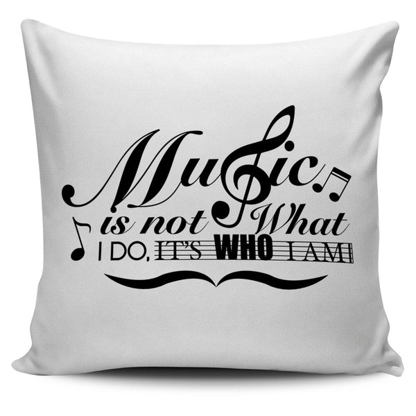 Music is not what I Do Pillow Cover