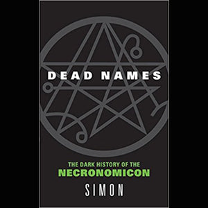 Dead Names - The Dark History of The Necronomicon