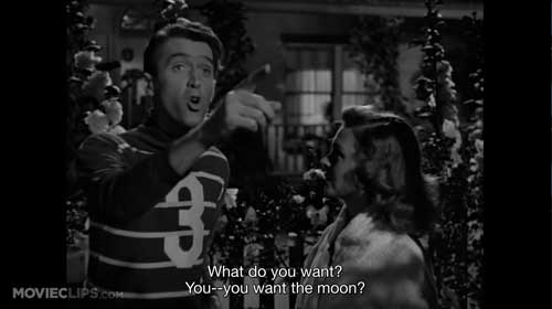 What is it you want? Mary, you want the moon?