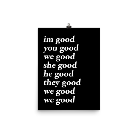im good you good we good she good he good they good we good we good poster (black)