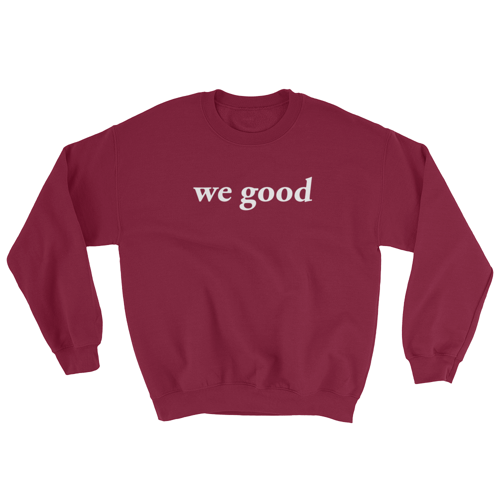 we good sweatshirt (maroon)