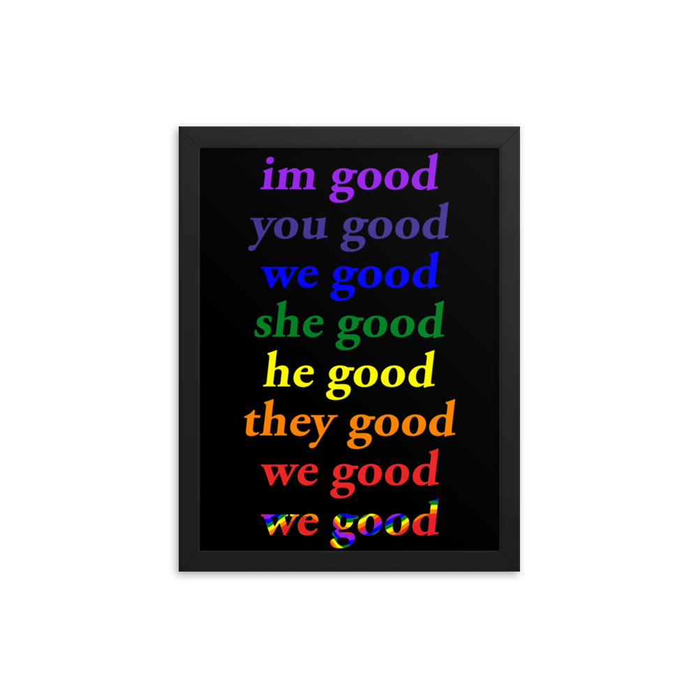 im good you good we good she good he good they good we good we good framed poster (rainbow)