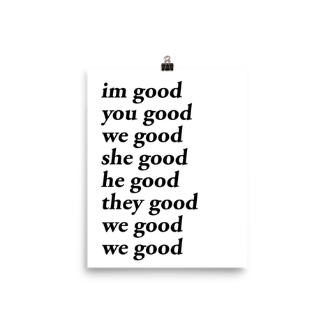 im good you good we good she good he good they good we good we good poster (white)