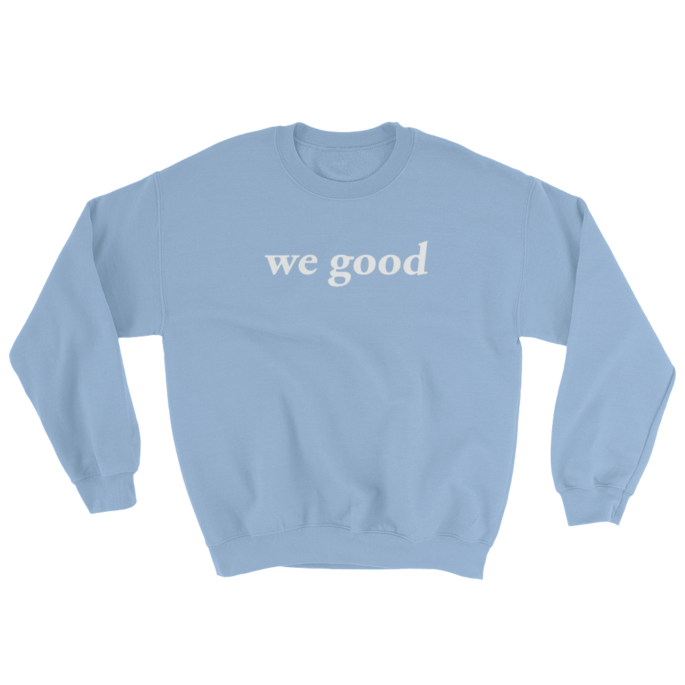 we good sweatshirt (baby blue)