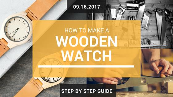 How to make a Wooden Watch – Step by Step Guide