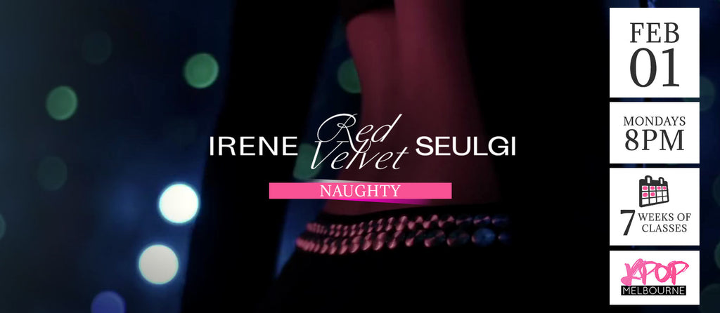 Naughty by Irene & Seulgi KPop Classes (Mondays 8pm) Term 1 2021 - 7 Weeks Enrolment