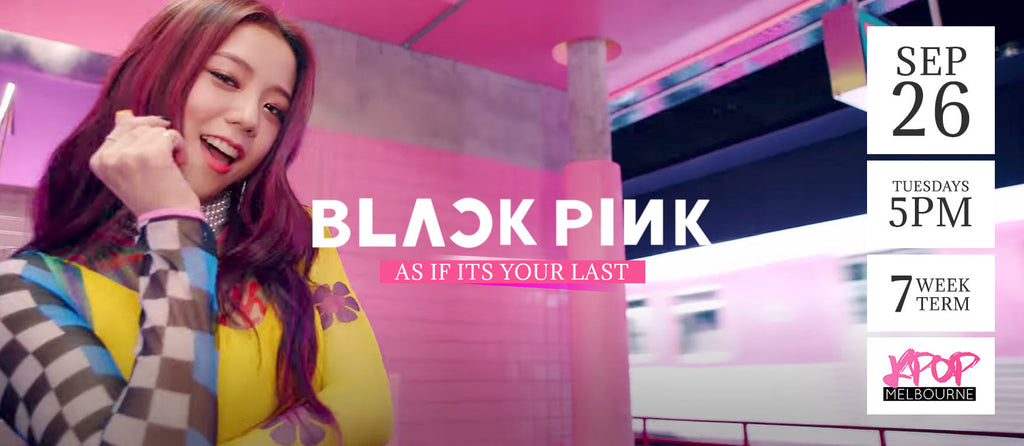 As if its your last by BlackPink - Term 6 2017 - 7 Week Term Enrolment