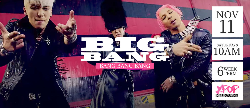 Bang Bang Bang by Big Bang - Term 7 2017 - 6 Week Term Enrollment