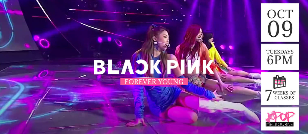 Forever Young by BlackPink Kpop Classes (Tuesdays) - 7 Weeks Enrolment (Term 11 2018)