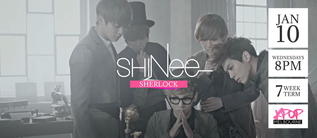 Sherlock by Shinee - Term 1 2018 - 7 Week Term Enrollment