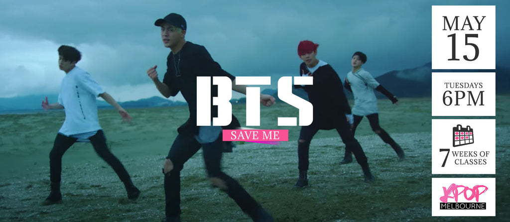 Save Me by BTS Kpop Classes (Tuesdays) - 7 Weeks Enrolment (Term 5 2018)
