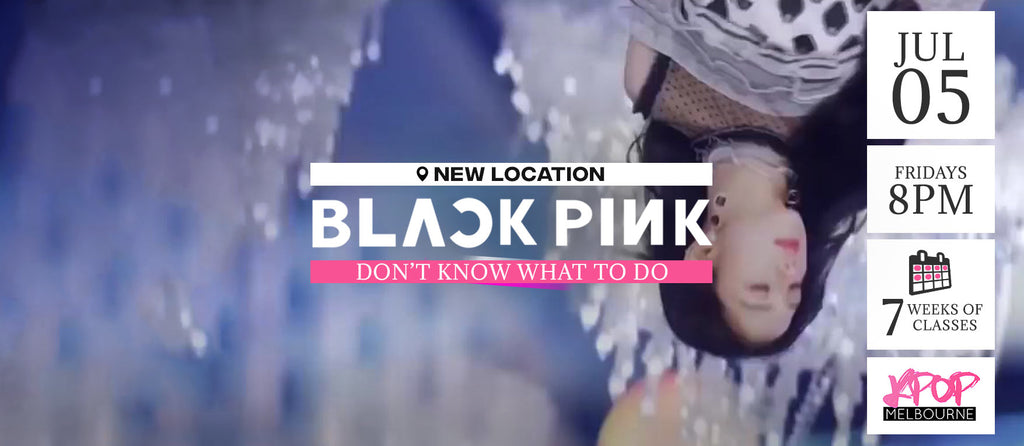 Don't Know What To Do by Blackpink KPop Classes (Fridays 8pm) Term 8 2019 - 7 Weeks Enrolment