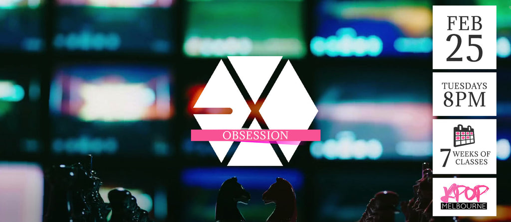 Obsession by EXO KPop Classes (Tuesdays 8pm) Term 3 2020 - 7 Weeks Enrolment