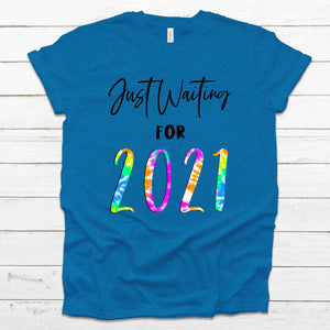 S - Just Waiting For 2021 Tie Dye - Teal-sassandsoul, Spring-Shop-Wholesale-Womens-Boutique-Custom-Graphic-Tees-Branding-Gifts