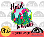 Hard To Handle Cactus - Digital File-cacti, cactus, Digital, Digital Design, Digital File, handle, hard to handle, PNG, Sublimation, Transfer-Shop-Wholesale-Womens-Boutique-Custom-Graphic-Tees-Branding-Gifts