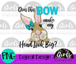 Bow Make My Head Look Big bunny DIGITAL FILE-Big, Bow, Bunny, desser, Digital, Digital Design, Digital File, Head, PNG, Sublimation, SVG, Transfer-Shop-Wholesale-Womens-Boutique-Custom-Graphic-Tees-Branding-Gifts