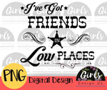I've Got Friends In Low Places - Digital File-ADDMember, Digital, Digital Design, Digital File, friends in low places, in low places, I've got friends, lyrics, music, music quote, PNG, Quote, Sublimation, Transfer-Shop-Wholesale-Womens-Boutique-Custom-Graphic-Tees-Branding-Gifts