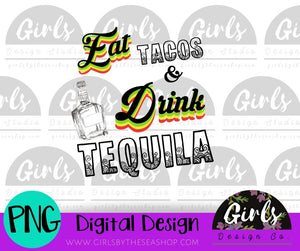 Eat Tacos & Drink Tequila DIGITAL FILE