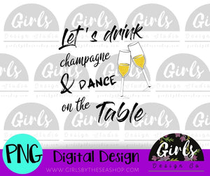 Let's Drink Champage and Dance  DIGITAL FILE